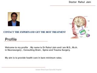 Profile Welcome to my profile  . My name is Dr Rahul Jain and I am M.S., M.ch.