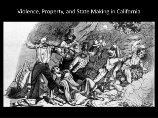 Violence, Property, and State Making in California