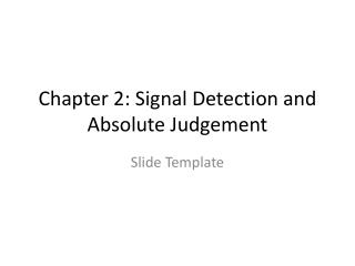 Chapter 2: Signal  Detection and Absolute Judgement