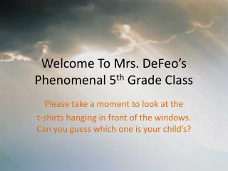 Welcome To Mrs. DeFeo's Phenomenal 5 th  Grade Class