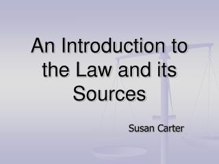 An Introduction to the Law and its Sources