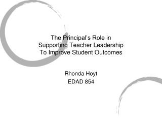 The Principal's Role in Supporting Teacher Leadership To Improve Student Outcomes