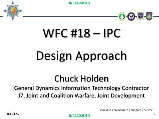 WFC #18 – IPC Design Approach Chuck Holden General Dynamics Information Technology Contractor