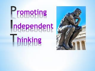 P romoting I ndependent T hinking