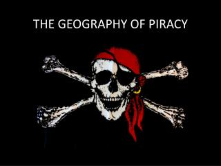 THE GEOGRAPHY OF PIRACY