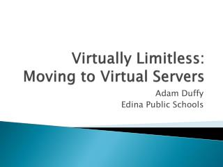 Virtually Limitless: Moving to Virtual Servers