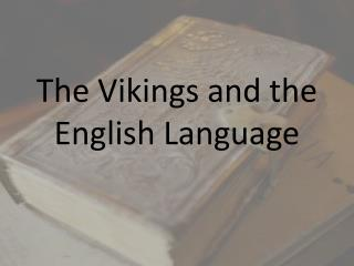 The Vikings and the English  Language