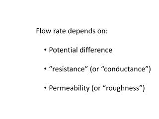 "Flow rate depends on: Potential difference ""resistance"" (or "" c onductance"")"