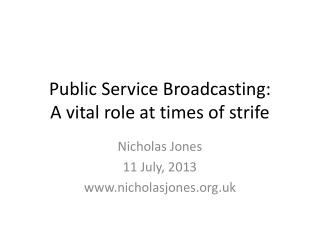 Public Service Broadcasting:  A vital role at times of strife