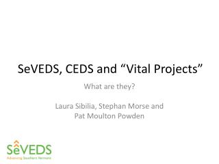 "SeVEDS, CEDS and ""Vital Projects"""