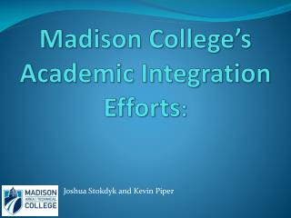 Madison College's Academic Integration Efforts :