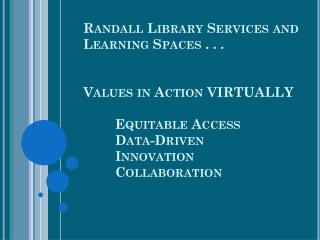 Randall Library  values in action virtually Equitable Access Data-Driven Innovation Collaboration