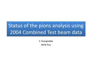 Status of the pions analysis using 2004 Combined Test beam data