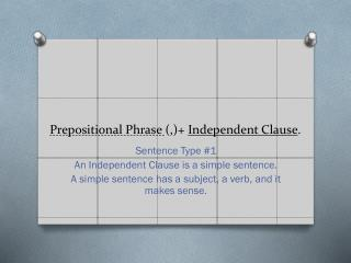 Prepositional Phrase  (,)+  Independent Clause .