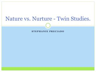 Nature vs.  N urture - T win  Studies.