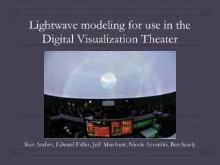 Lightwave  modeling for use in the Digital Visualization Theater