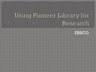 Using Pioneer Library for Research