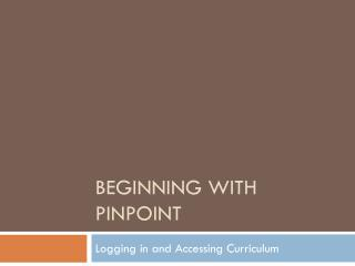 Beginning with pinpoint