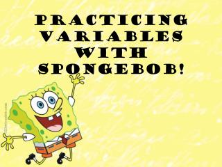 Practicing Variables with  Spongebob !