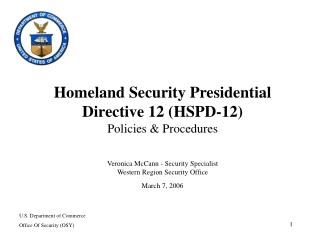 Homeland Security Presidential Directive 12 (HSPD-12) Policies & Procedures Veronica McCann - Security Specialist Wester