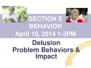 Hallucinations Delusion  Problem Behaviors & Impact