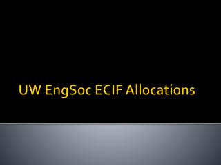 UW  EngSoc  ECIF Allocations