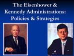 The Eisenhower  Kennedy Administrations: Policies  Strategies