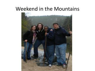 Weekend in  the Mountains