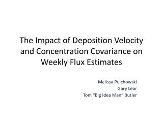 The Impact of Deposition Velocity and Concentration Covariance on Weekly Flux Estimates