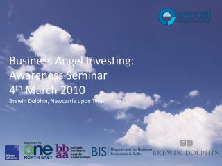 Business Angel Investing: Awareness Seminar 4 th  March 2010 Brewin  Dolphin, Newcastle upon Tyne