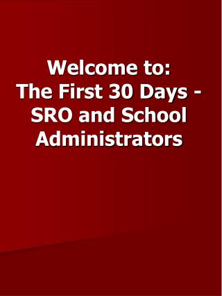 Welcome to:  The First 30 Days - SRO and School Administrators