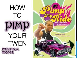 HOW TO pimp your  twen