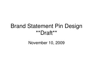 Brand Statement Pin Design **Draft**