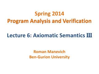 Spring 2014 Program Analysis and Verification Lecture 6: Axiomatic Semantics  III