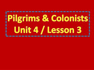 Pilgrims  & Colonists Unit 4 / Lesson 3