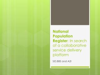 National Population Register :  I n search of a collaborative service delivery platform