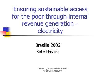 Ensuring sustainable access for the poor through internal revenue generation   electricity