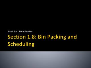 Section 1.8: Bin Packing and Scheduling