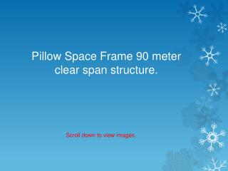 Pillow Space Frame 90 meter clear span structure.