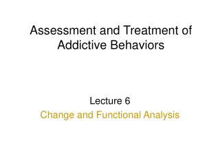 Assessment and Treatment of Addictive Behaviors