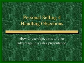 Personal Selling 4 Handling Objections