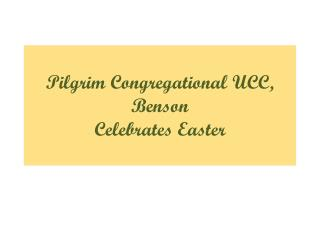 Pilgrim Congregational UCC, Benson Celebrates Easter