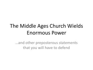 The  Middle Ages Church Wields Enormous  Power