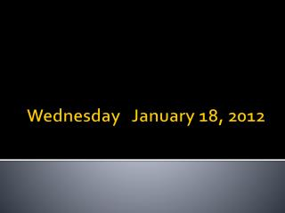 Wednesday   January 18, 2012