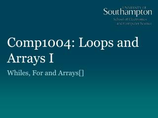 Comp1004: Loops and Arrays I