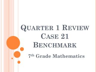 Quarter 1 Review Case 21 Benchmark