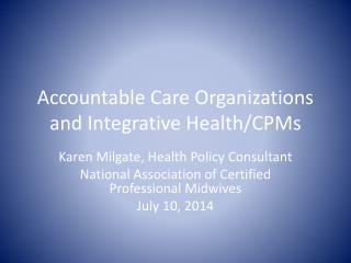 Accountable Care Organizations and Integrative Health/CPMs