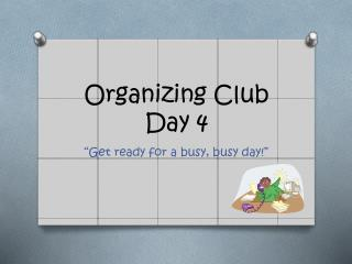 Organizing Club Day 4