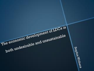 The economic development of LDCs is both undesirable and unsustainable