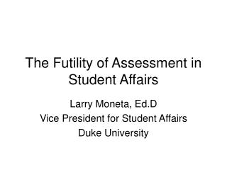 The Futility of Assessment in Student Affairs
